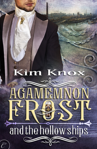 Agamemnon Frost and the Hollow Ships by Kim Knox