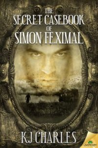 The Secret Casebook of Simon Feximal by KJ Charles